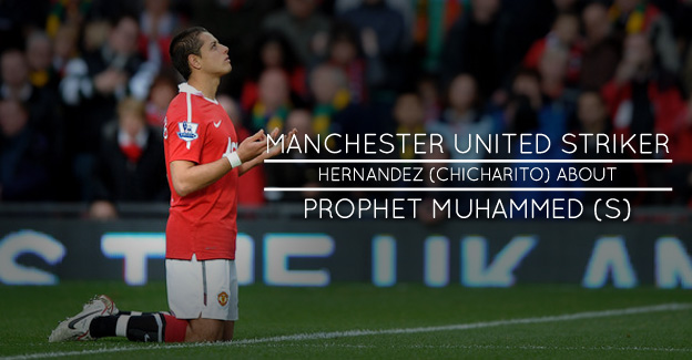 Man Utd Striker Hernandez (Chicharito) about Prophet Muhammad